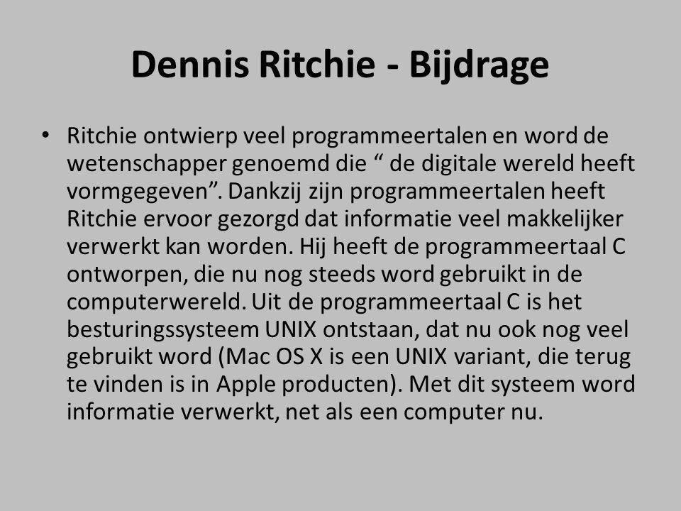 """Dennis Ritchie - Bijdrage Ritchie ontwierp veel programmeertalen en word de wetenschapper genoemd die """" de digitale wereld heeft vormgegeven"""". Dankzij"""