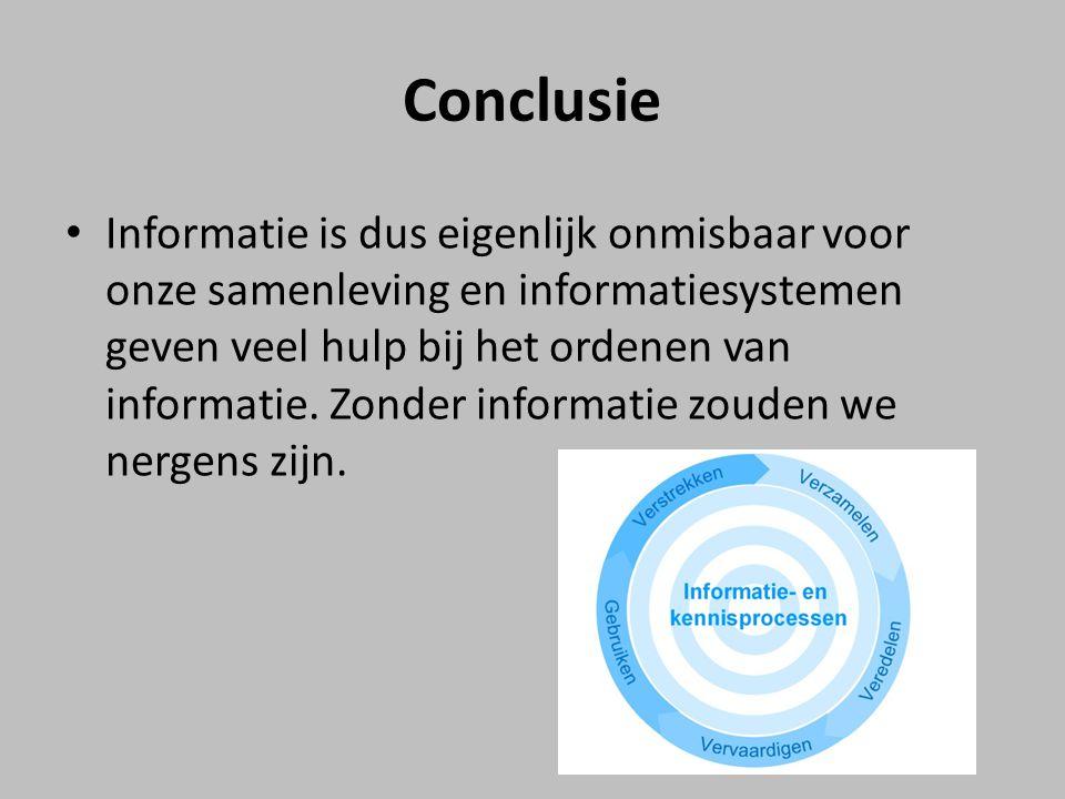 Conclusie Informatie is dus eigenlijk onmisbaar voor onze samenleving en informatiesystemen geven veel hulp bij het ordenen van informatie. Zonder inf
