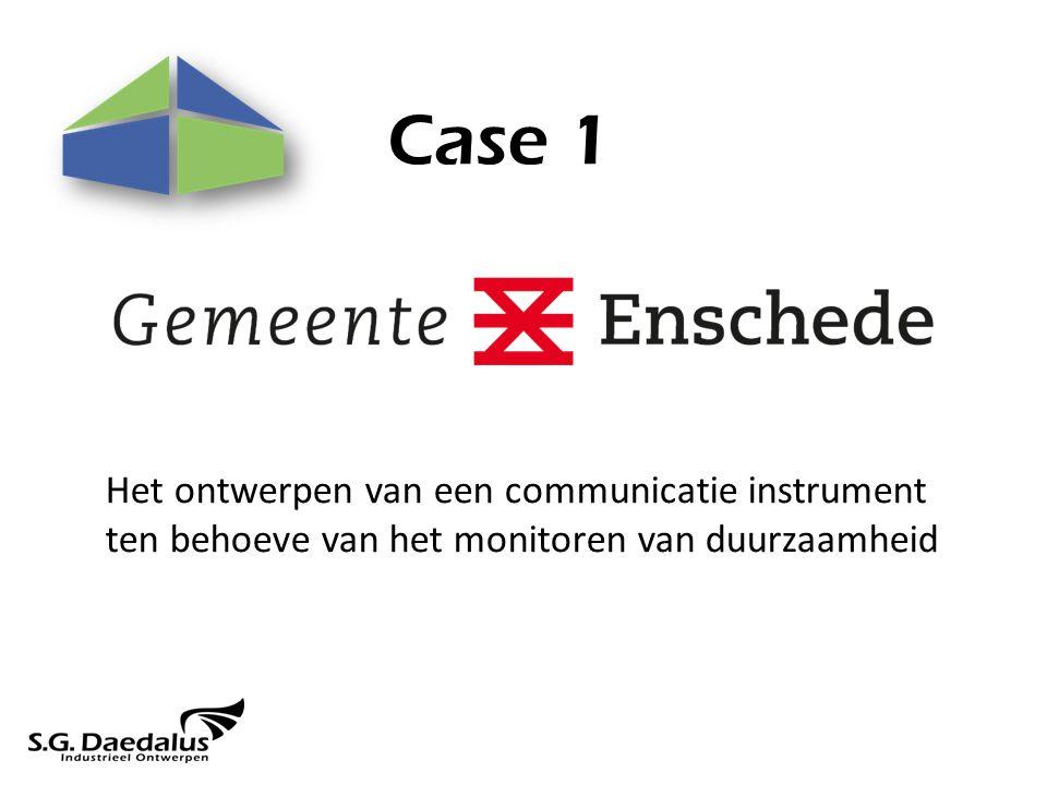 Case 1 Het ontwerpen van een communicatie instrument ten behoeve van het monitoren van duurzaamheid