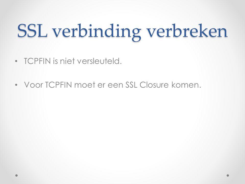 SSL verbinding verbreken TCPFIN is niet versleuteld. Voor TCPFIN moet er een SSL Closure komen.