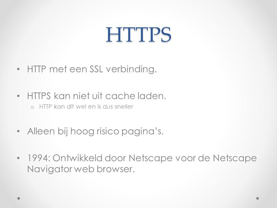 HTTPS HTTP met een SSL verbinding. HTTPS kan niet uit cache laden. o HTTP kan dit wel en is dus sneller Alleen bij hoog risico pagina's. 1994: Ontwikk