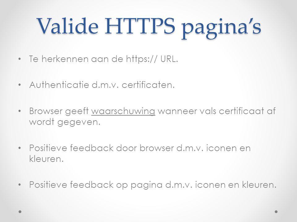 Valide HTTPS pagina's Te herkennen aan de https:// URL. Authenticatie d.m.v. certificaten. Browser geeft waarschuwing wanneer vals certificaat af word