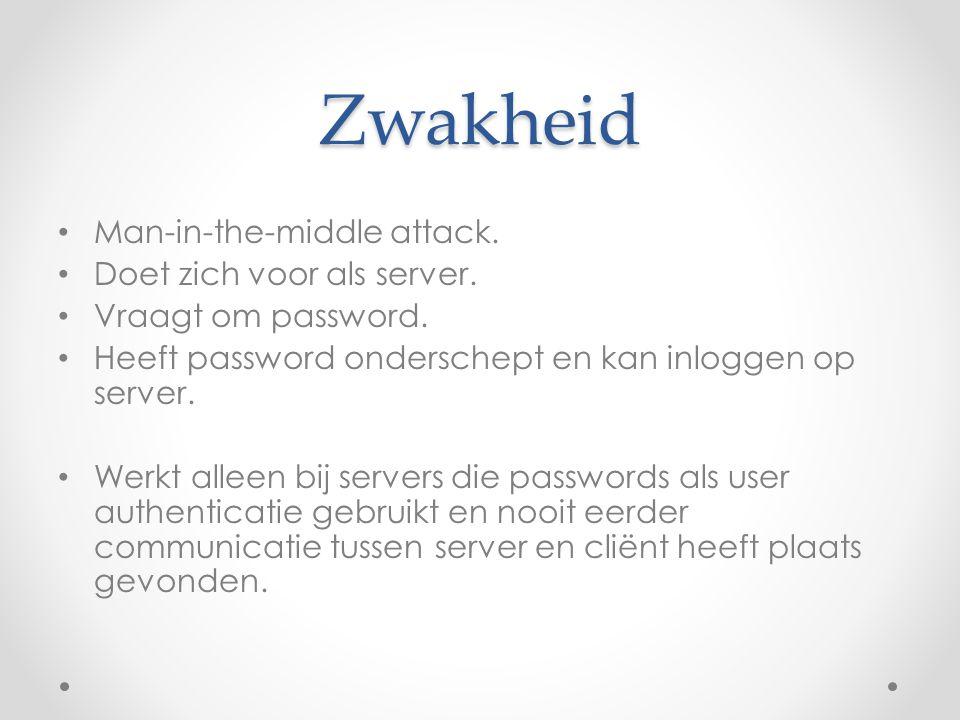 Zwakheid Man-in-the-middle attack. Doet zich voor als server. Vraagt om password. Heeft password onderschept en kan inloggen op server. Werkt alleen b