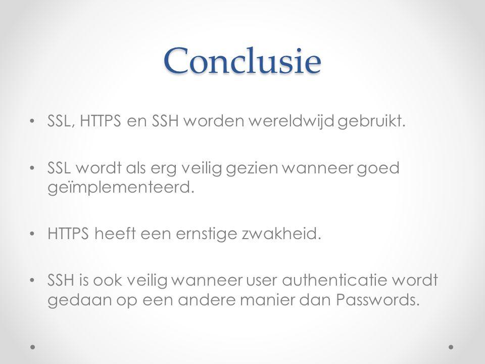 Conclusie SSL, HTTPS en SSH worden wereldwijd gebruikt. SSL wordt als erg veilig gezien wanneer goed geïmplementeerd. HTTPS heeft een ernstige zwakhei