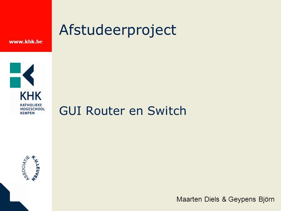 www.khk.be GUI Router en Switch Afstudeerproject Maarten Diels & Geypens Björn