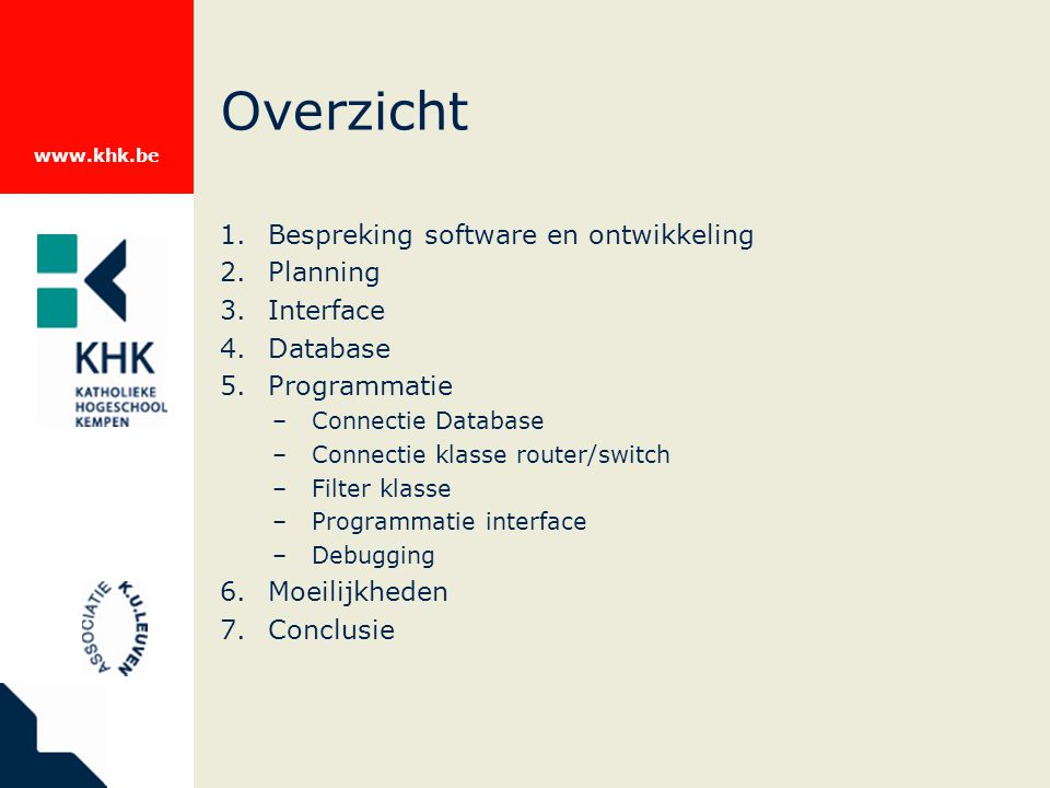 www.khk.be Overzicht 1. Bespreking software en ontwikkeling 2. Planning 3. Interface 4. Database 5. Programmatie –Connectie Database –Connectie klasse