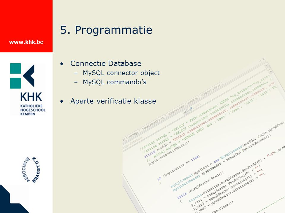 www.khk.be 5. Programmatie Connectie Database –MySQL connector object –MySQL commando's Aparte verificatie klasse
