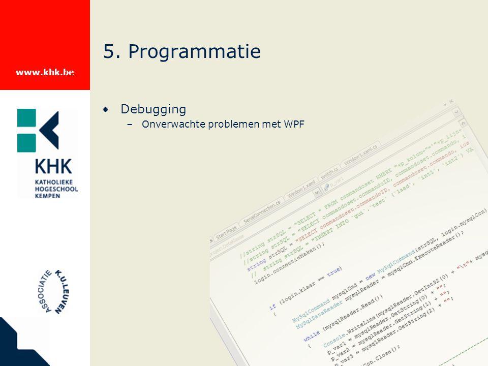 www.khk.be 5. Programmatie Debugging –Onverwachte problemen met WPF