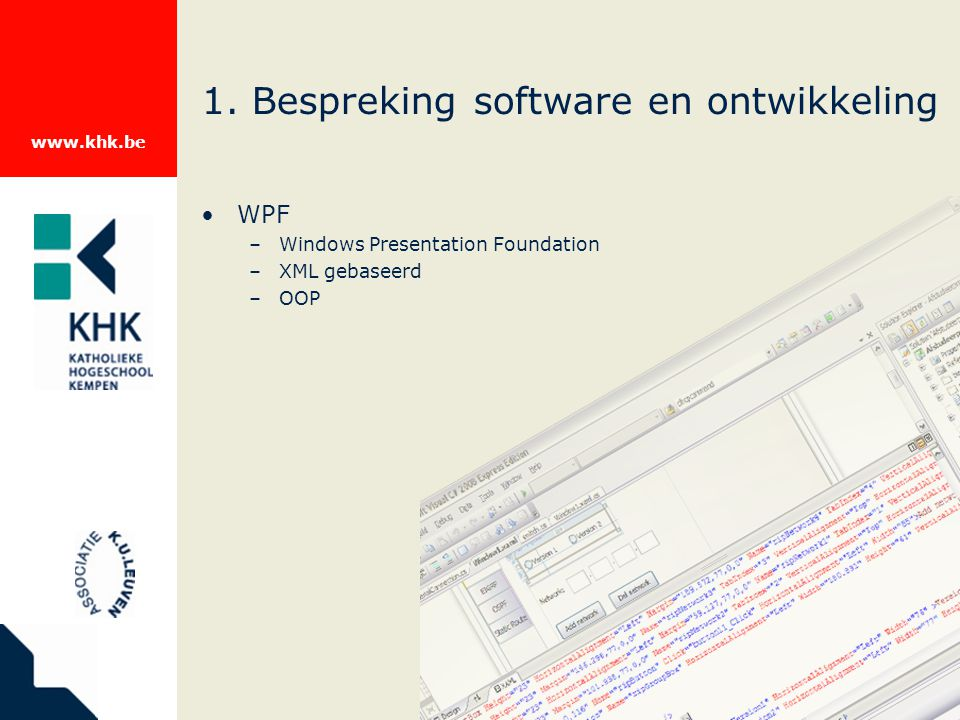 www.khk.be 1. Bespreking software en ontwikkeling WPF –Windows Presentation Foundation –XML gebaseerd –OOP