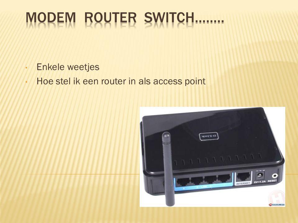 Enkele weetjes Hoe stel ik een router in als access point