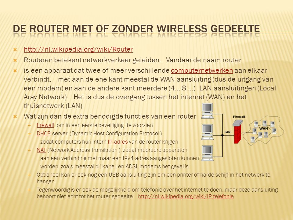  http://nl.wikipedia.org/wiki/Router http://nl.wikipedia.org/wiki/Router  Routeren betekent netwerkverkeer geleiden.. Vandaar de naam router  is ee