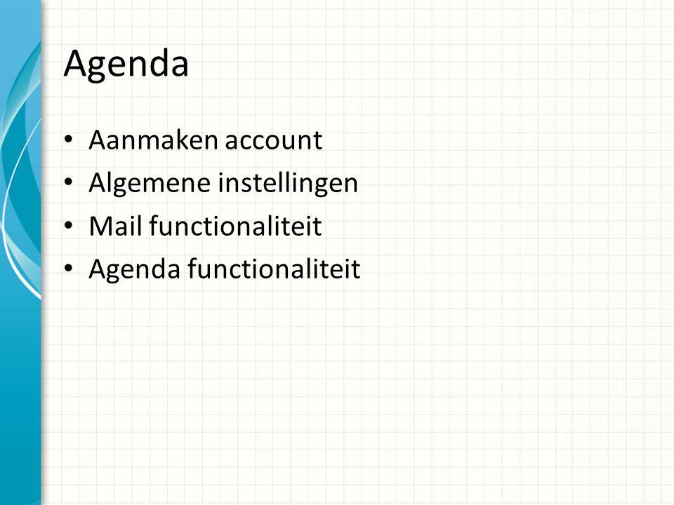 Agenda Aanmaken account Algemene instellingen Mail functionaliteit Agenda functionaliteit