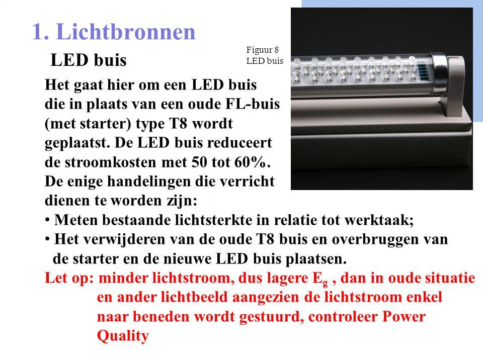 1. Lichtbronnen LED buis Het gaat hier om een LED buis die in plaats van een oude FL-buis (met starter) type T8 wordt geplaatst. De LED buis reduceert