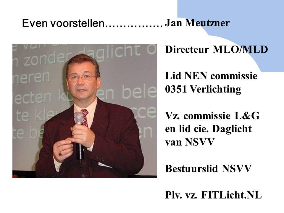 Jan Meutzner Directeur MLO/MLD Lid NEN commissie 0351 Verlichting Vz. commissie L&G en lid cie. Daglicht van NSVV Bestuurslid NSVV Plv. vz. FITLicht.N