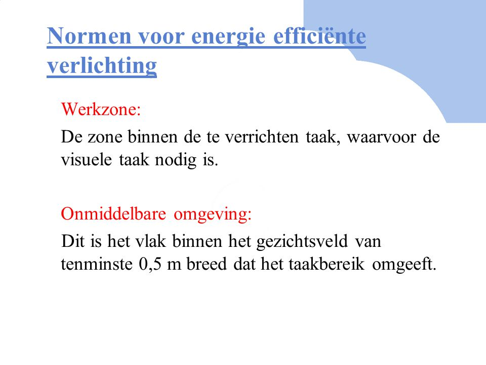 Normen voor energie efficiënte verlichting Praktijkverlichting-sterkte (  m): Minimumwaarde voor de gemiddelde verlichtingsterkte, welke voor een bepaald vlak, waaronder de verlichtingsterkte niet mag uitkomen.