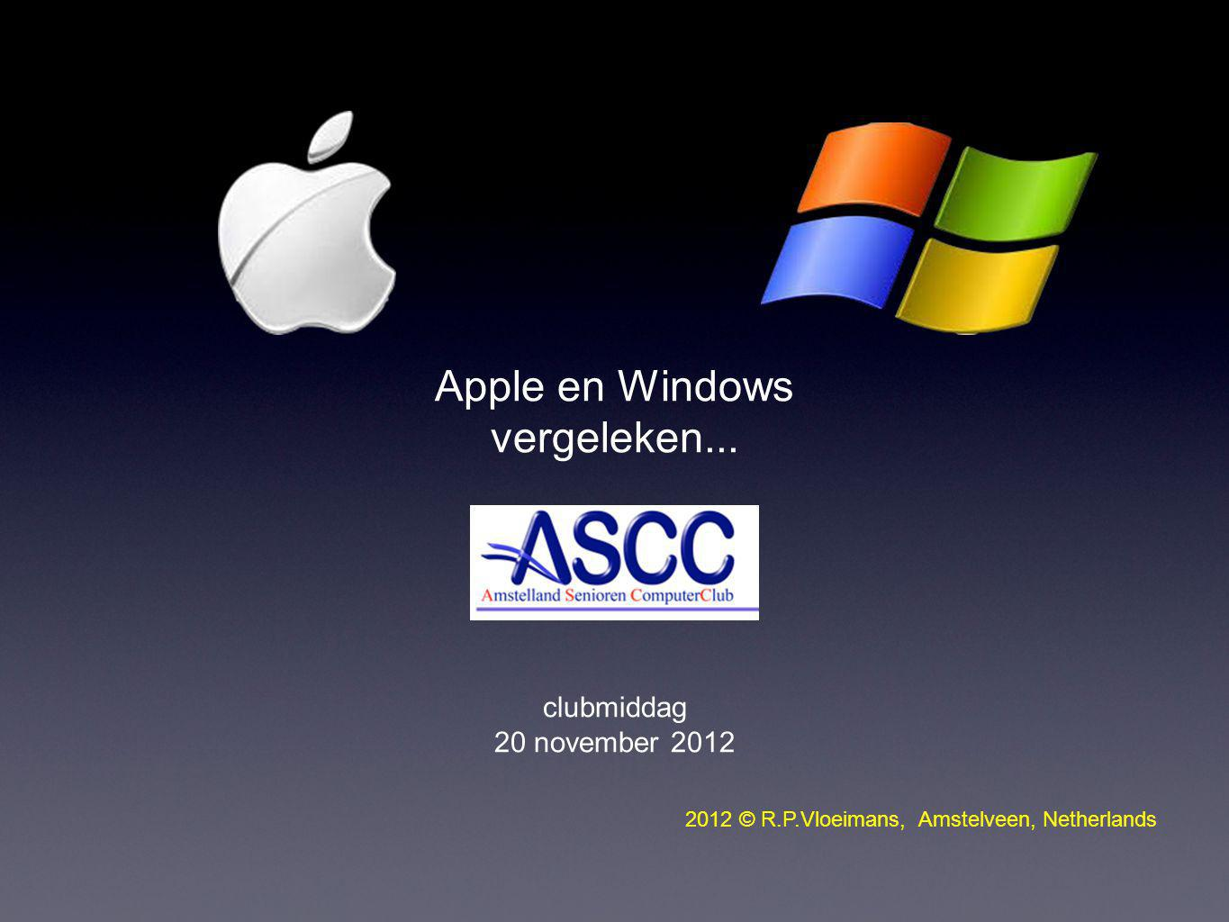 Apple en Windows vergeleken... clubmiddag 20 november 2012 2012 © R.P.Vloeimans, Amstelveen, Netherlands