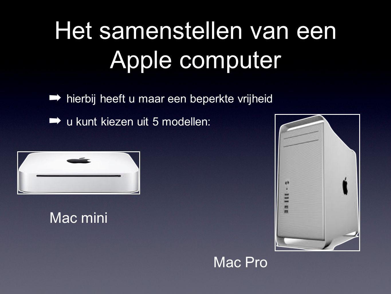 Het samenstellen van een Apple computer ➡ hierbij heeft u maar een beperkte vrijheid ➡ u kunt kiezen uit 5 modellen: Mac mini Mac Pro