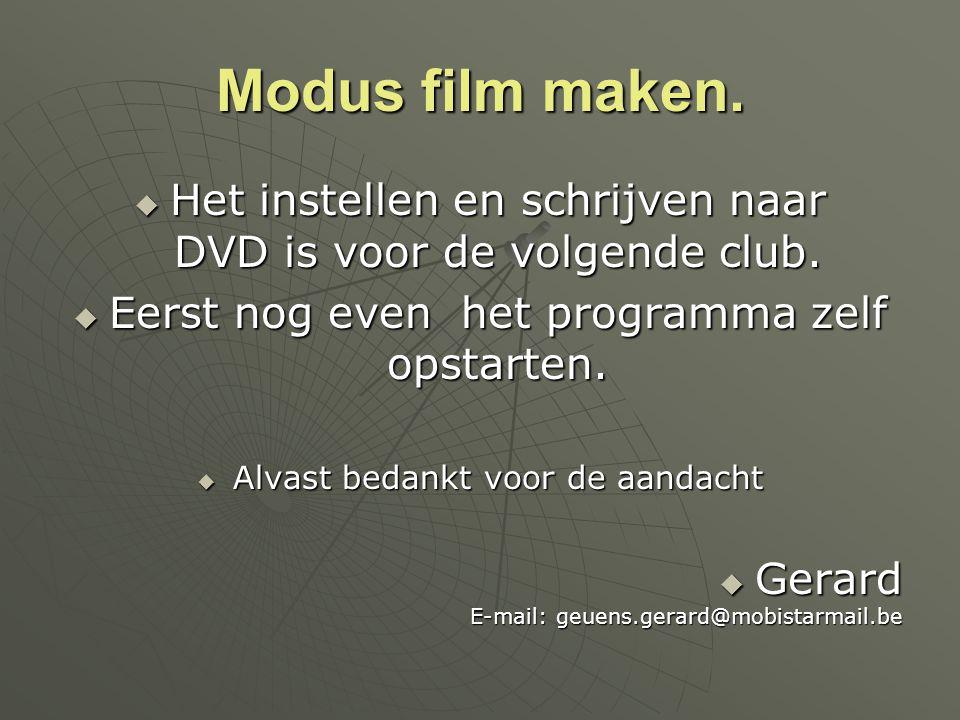 Modus film maken.  Het instellen en schrijven naar DVD is voor de volgende club.  Eerst nog even het programma zelf opstarten.  Alvast bedankt voor