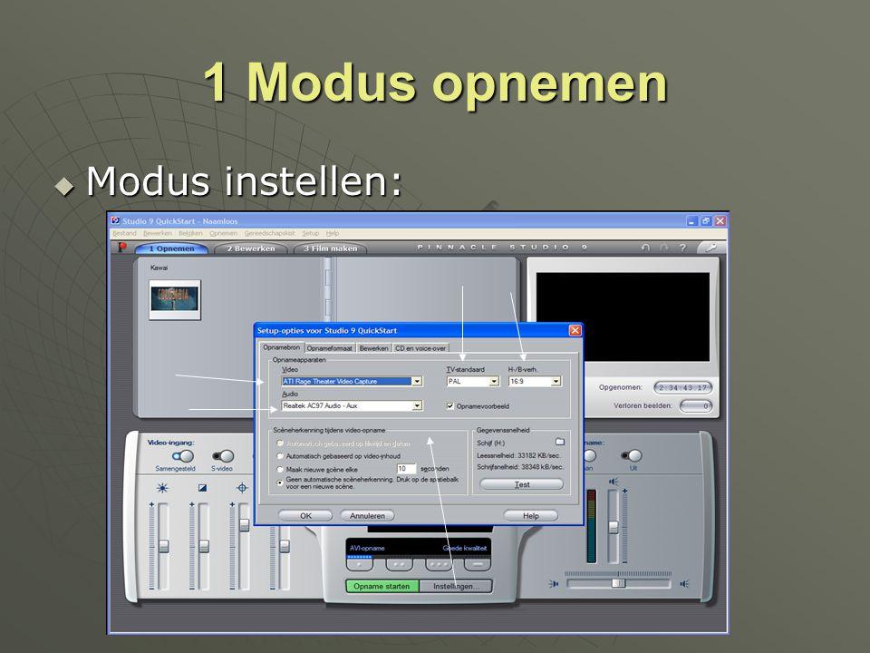 1 Modus opnemen  Modus instellen:
