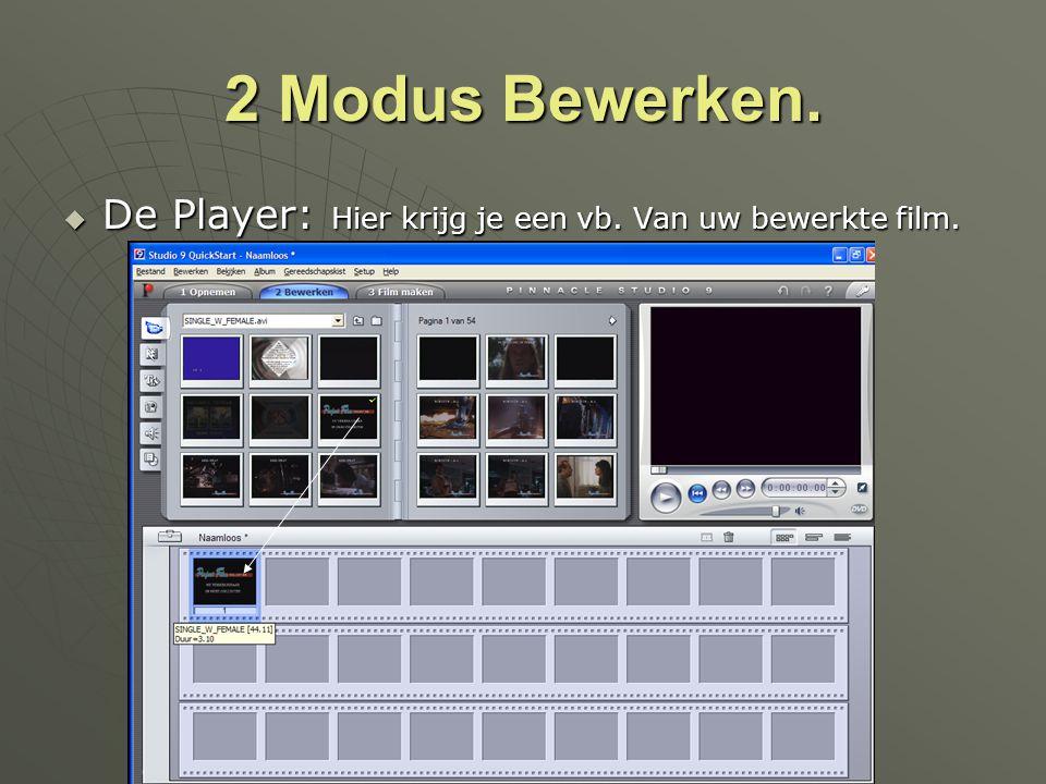 2 Modus Bewerken.  De Player: Hier krijg je een vb. Van uw bewerkte film.