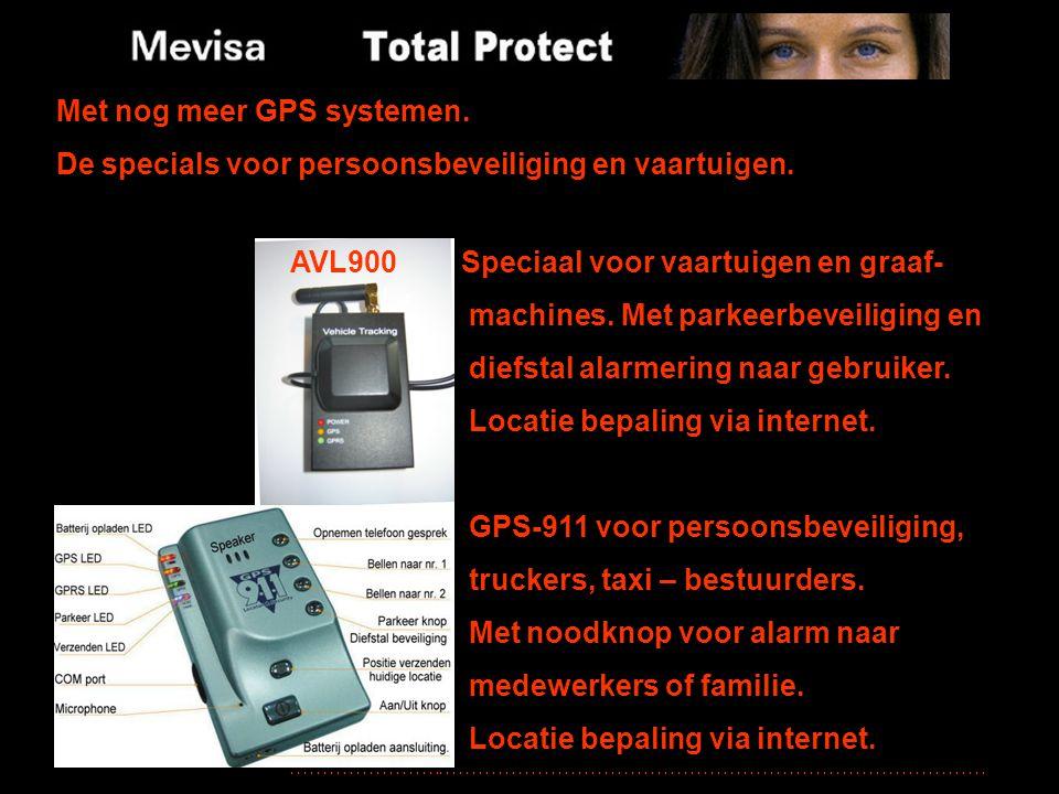 Met nog meer GPS systemen. De specials voor persoonsbeveiliging en vaartuigen. AVL900 Speciaal voor vaartuigen en graaf- machines. Met parkeerbeveilig