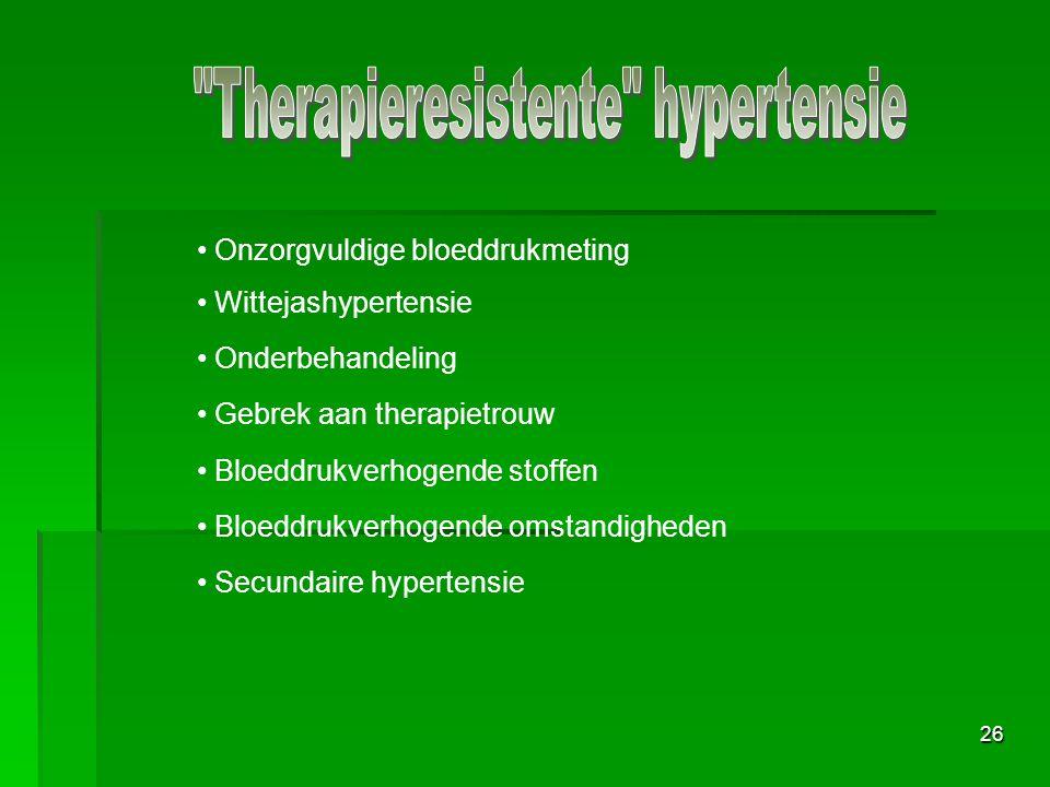 26 Onzorgvuldige bloeddrukmeting Wittejashypertensie Onderbehandeling Gebrek aan therapietrouw Bloeddrukverhogende stoffen Bloeddrukverhogende omstandigheden Secundaire hypertensie