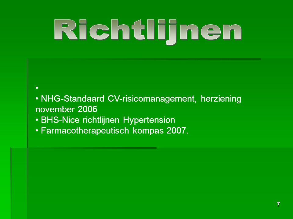 7 NHG-Standaard CV-risicomanagement, herziening november 2006 BHS-Nice richtlijnen Hypertension Farmacotherapeutisch kompas 2007.