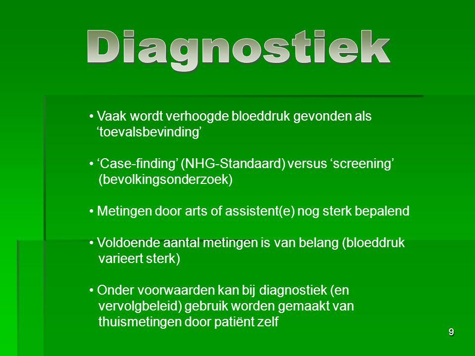 9 Vaak wordt verhoogde bloeddruk gevonden als 'toevalsbevinding' 'Case-finding' (NHG-Standaard) versus 'screening' (bevolkingsonderzoek) Metingen door