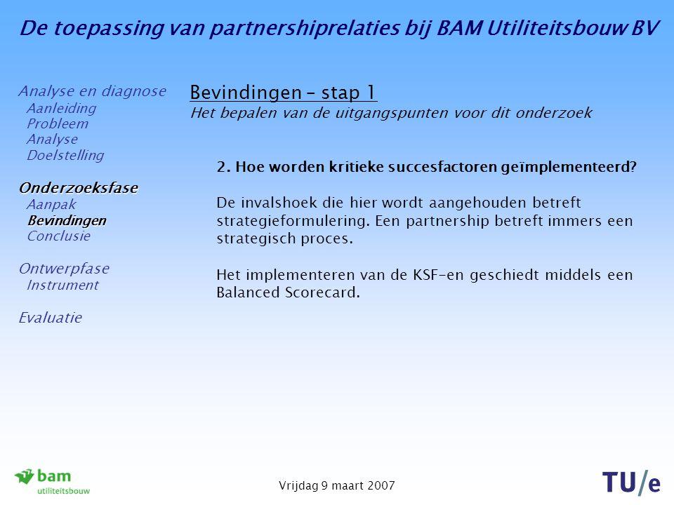 De toepassing van partnershiprelaties bij BAM Utiliteitsbouw BV Vrijdag 9 maart 2007 Bevindingen – stap 1 Het bepalen van de uitgangspunten voor dit onderzoek 2.
