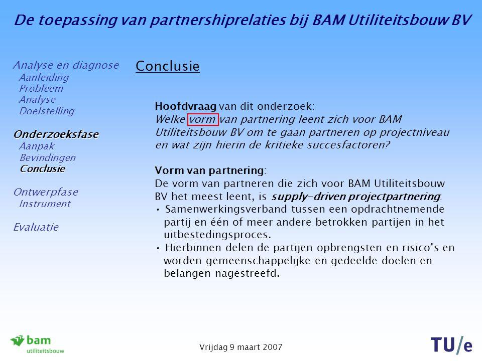 De toepassing van partnershiprelaties bij BAM Utiliteitsbouw BV Vrijdag 9 maart 2007 Conclusie Hoofdvraag van dit onderzoek: Welke vorm van partnering
