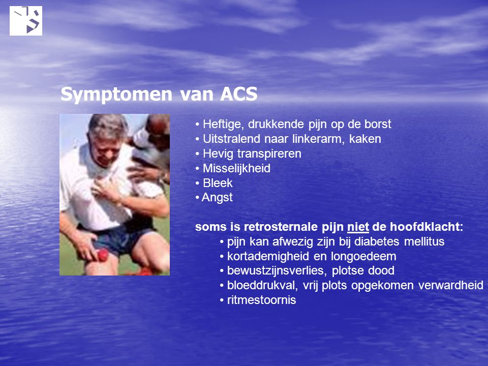 Symptomen van ACS Heftige, drukkende pijn op de borst Uitstralend naar linkerarm, kaken Hevig transpireren Misselijkheid Bleek Angst soms is retroster