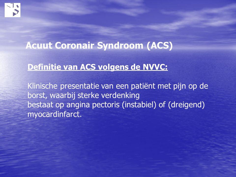 Definitie van ACS volgens de NVVC: Klinische presentatie van een patiënt met pijn op de borst, waarbij sterke verdenking bestaat op angina pectoris (i