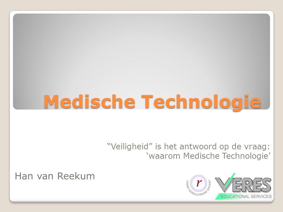 Medische Technologie Veiligheid is het antwoord op de vraag: 'waarom Medische Technologie' Han van Reekum