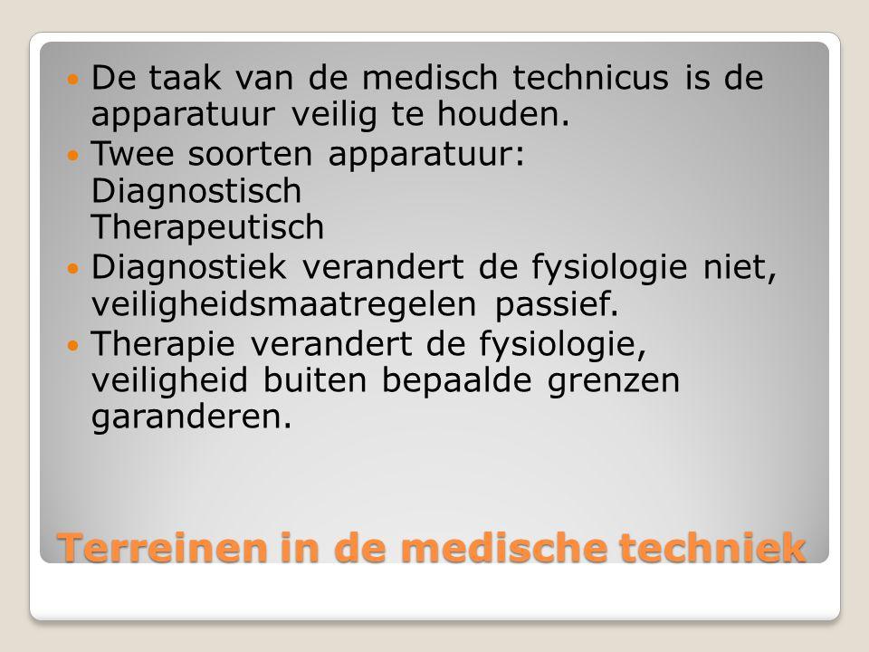 Terreinen in de medische techniek De taak van de medisch technicus is de apparatuur veilig te houden.