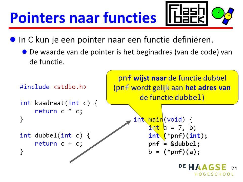 pnf wijst naar de functie dubbel ( pnf wordt gelijk aan het adres van de functie dubbel ) In C kun je een pointer naar een functie definiëren.