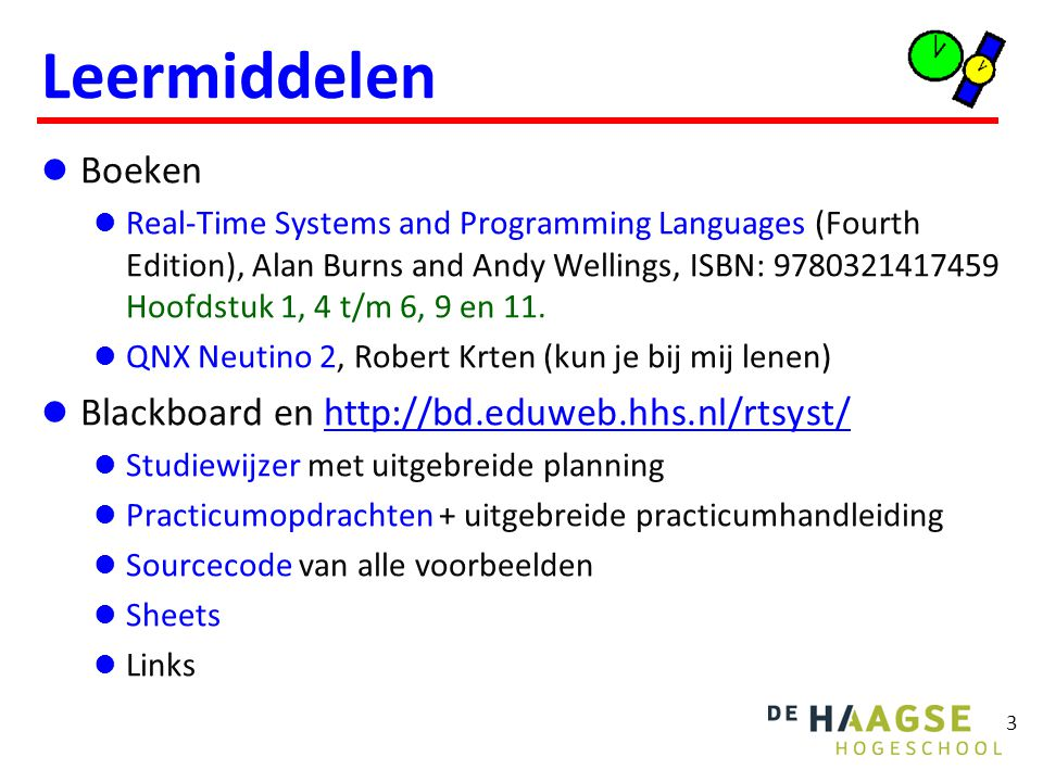 3 Leermiddelen Boeken Real-Time Systems and Programming Languages (Fourth Edition), Alan Burns and Andy Wellings, ISBN: 9780321417459 Hoofdstuk 1, 4 t/m 6, 9 en 11.