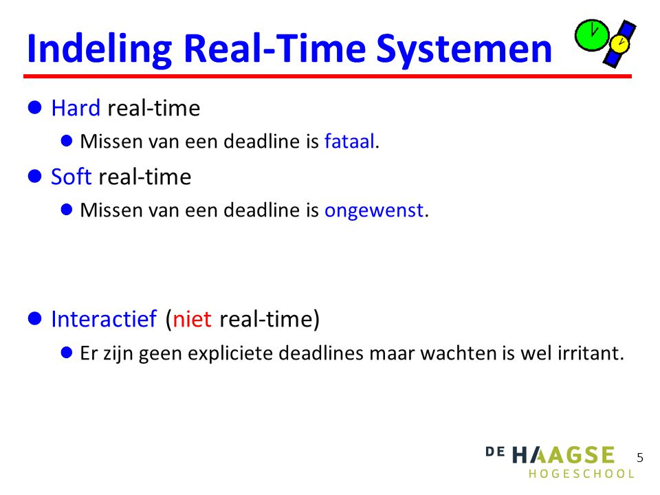 5 Indeling Real-Time Systemen Hard real-time Missen van een deadline is fataal.
