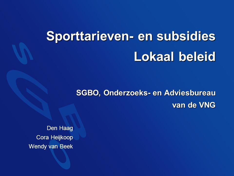 Sporttarieven- en subsidies Lokaal beleid SGBO, Onderzoeks- en Adviesbureau van de VNG Den Haag Cora Heijkoop Wendy van Beek