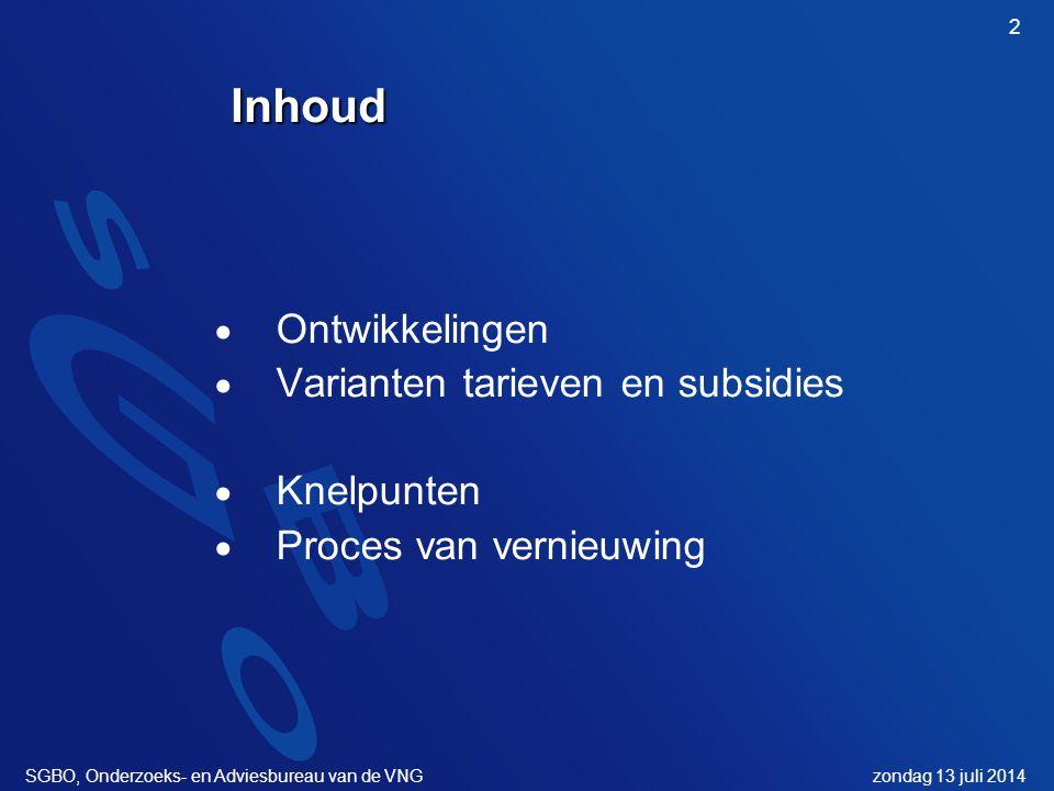 zondag 13 juli 2014SGBO, Onderzoeks- en Adviesbureau van de VNG 2Inhoud  Ontwikkelingen  Varianten tarieven en subsidies  Knelpunten  Proces van vernieuwing