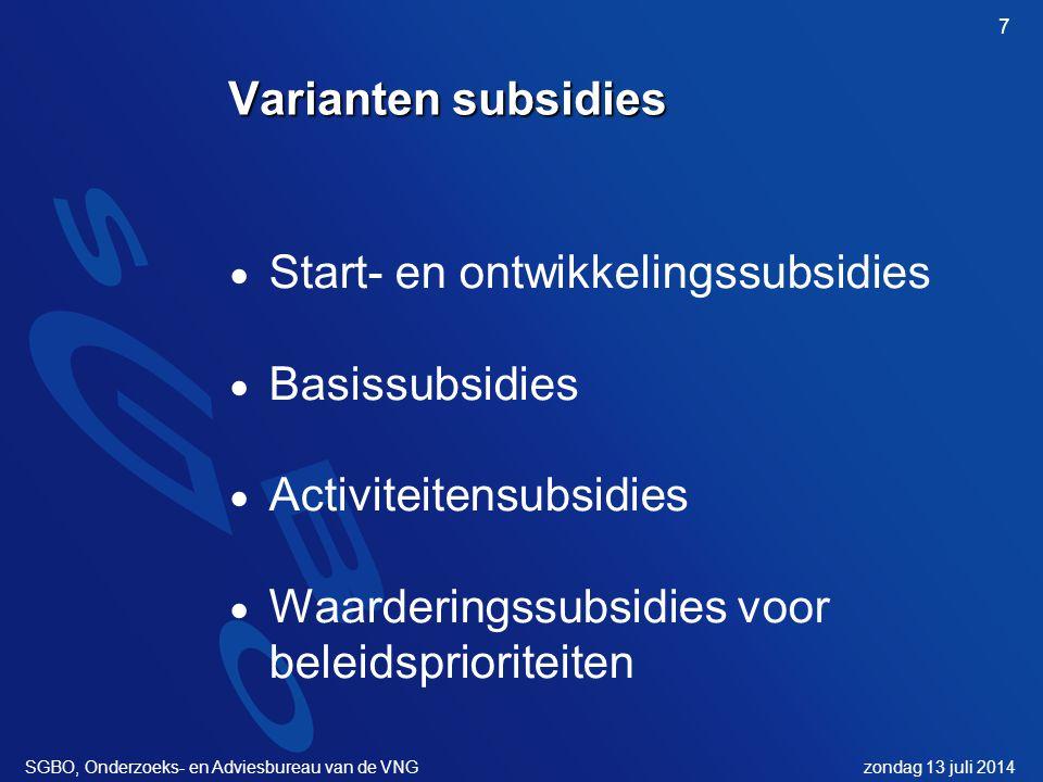 zondag 13 juli 2014SGBO, Onderzoeks- en Adviesbureau van de VNG 7 Varianten subsidies  Start- en ontwikkelingssubsidies  Basissubsidies  Activiteitensubsidies  Waarderingssubsidies voor beleidsprioriteiten