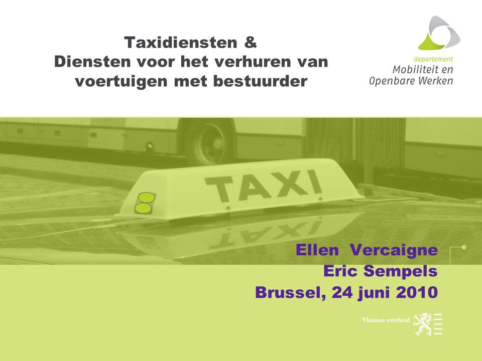 Taxidiensten & Diensten voor het verhuren van voertuigen met bestuurder Ellen Vercaigne Eric Sempels Brussel, 24 juni 2010