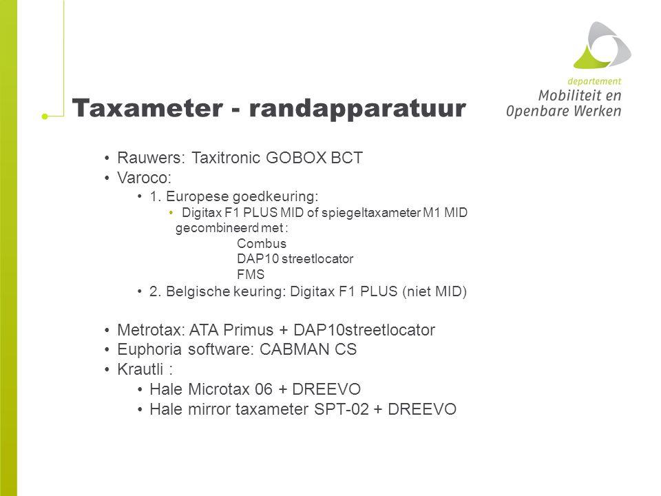 Taxameter - randapparatuur Rauwers: Taxitronic GOBOX BCT Varoco: 1. Europese goedkeuring: Digitax F1 PLUS MID of spiegeltaxameter M1 MID gecombineerd