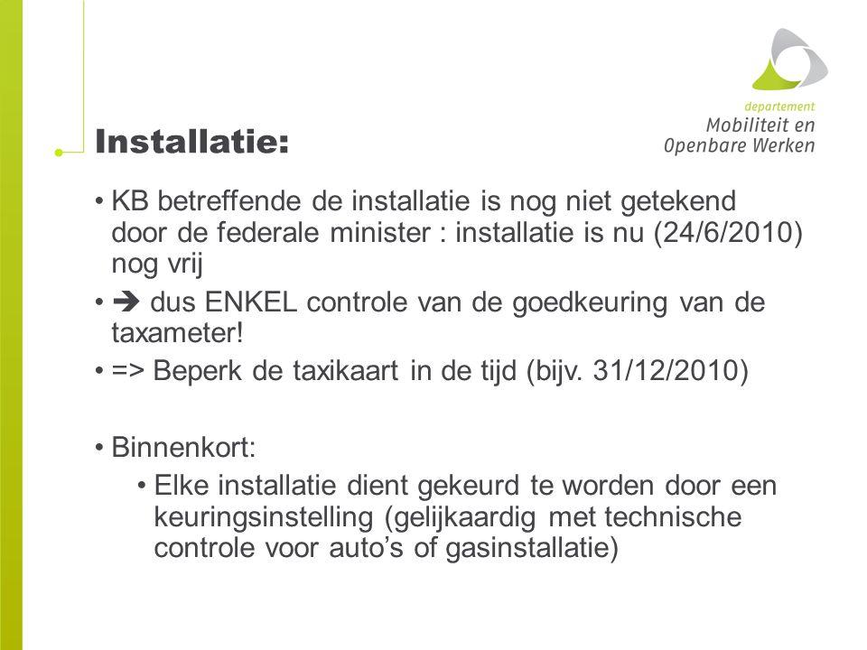 Installatie: KB betreffende de installatie is nog niet getekend door de federale minister : installatie is nu (24/6/2010) nog vrij  dus ENKEL control