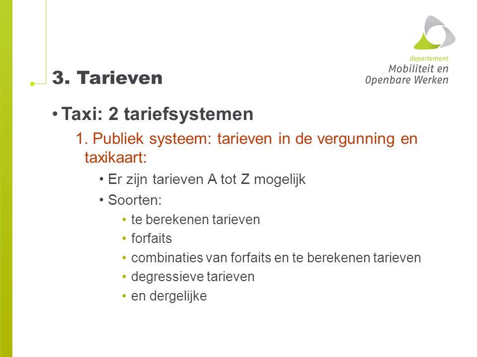 3. Tarieven Taxi: 2 tariefsystemen 1. Publiek systeem: tarieven in de vergunning en taxikaart: Er zijn tarieven A tot Z mogelijk Soorten: te berekenen