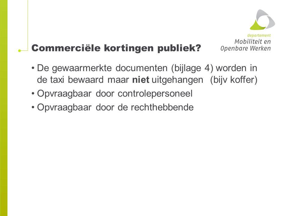 Commerciële kortingen publiek? De gewaarmerkte documenten (bijlage 4) worden in de taxi bewaard maar niet uitgehangen (bijv koffer) Opvraagbaar door c