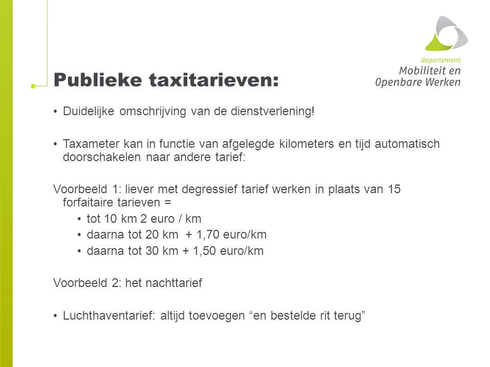 Publieke taxitarieven: Duidelijke omschrijving van de dienstverlening! Taxameter kan in functie van afgelegde kilometers en tijd automatisch doorschak
