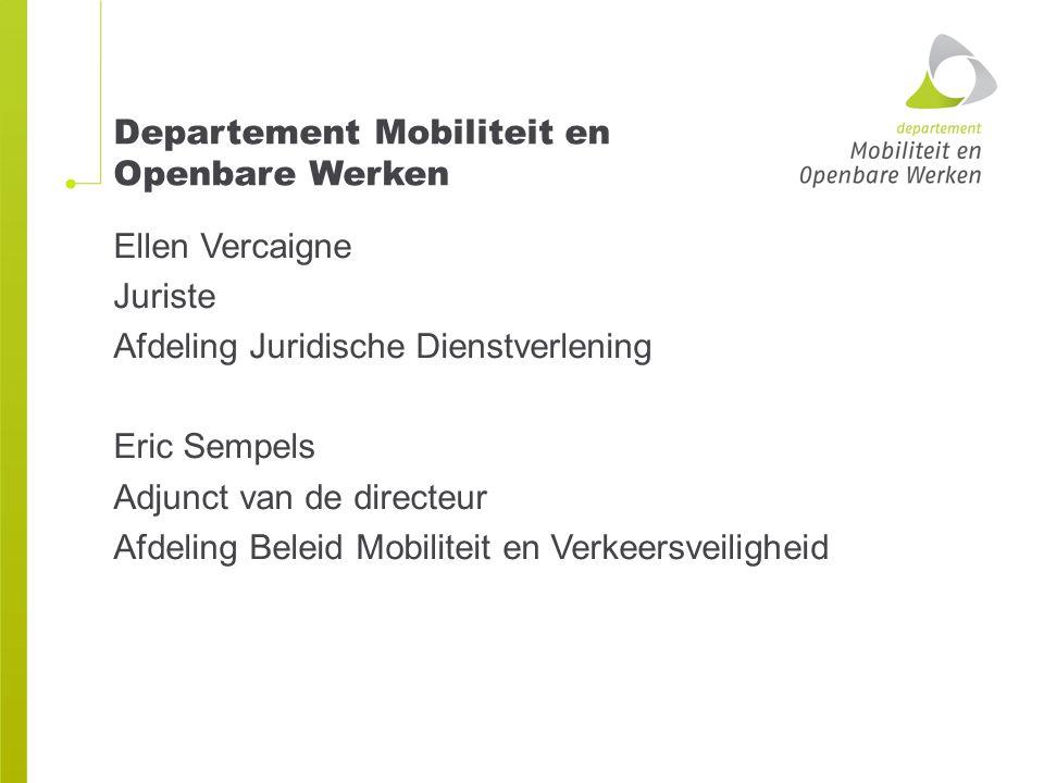 Departement Mobiliteit en Openbare Werken Ellen Vercaigne Juriste Afdeling Juridische Dienstverlening Eric Sempels Adjunct van de directeur Afdeling B