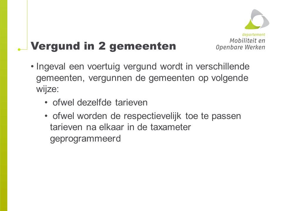 Vergund in 2 gemeenten Ingeval een voertuig vergund wordt in verschillende gemeenten, vergunnen de gemeenten op volgende wijze: ofwel dezelfde tarieve