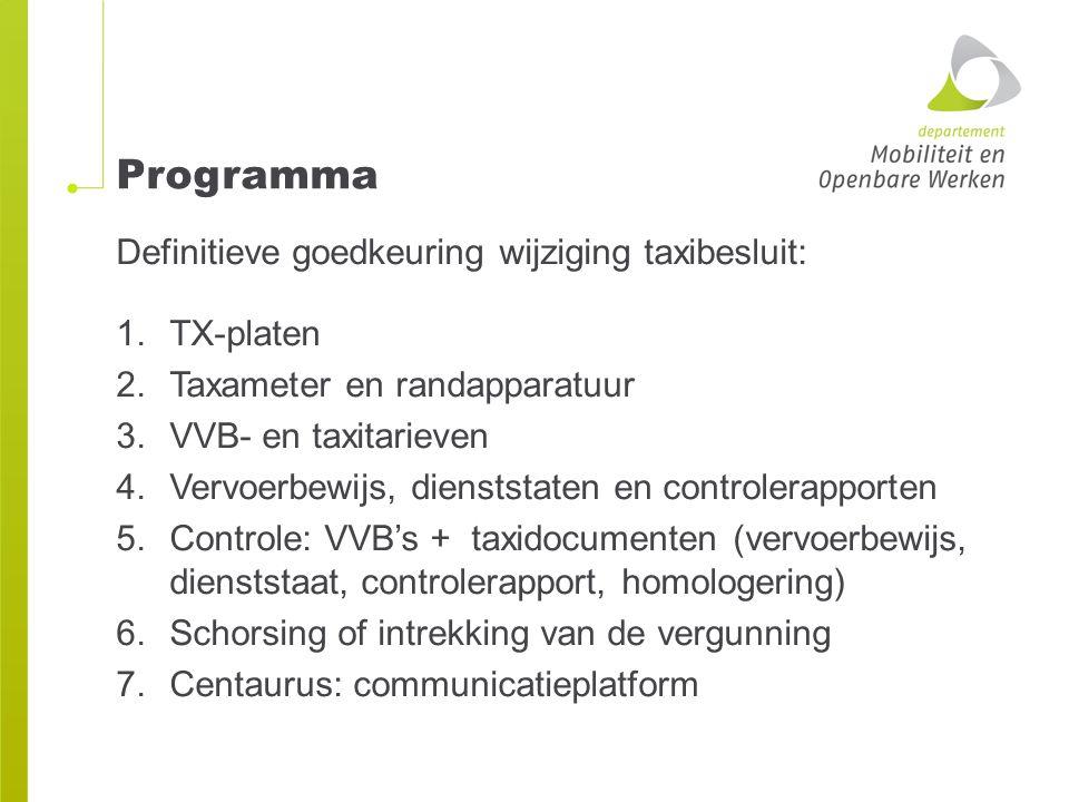 Programma Definitieve goedkeuring wijziging taxibesluit: 1.TX-platen 2.Taxameter en randapparatuur 3.VVB- en taxitarieven 4.Vervoerbewijs, dienststate