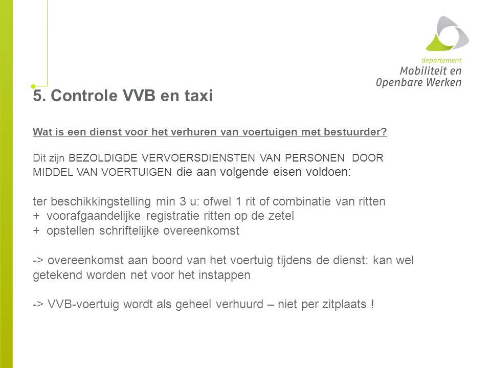 5. Controle VVB en taxi Wat is een dienst voor het verhuren van voertuigen met bestuurder? Dit zijn BEZOLDIGDE VERVOERSDIENSTEN VAN PERSONEN DOOR MIDD